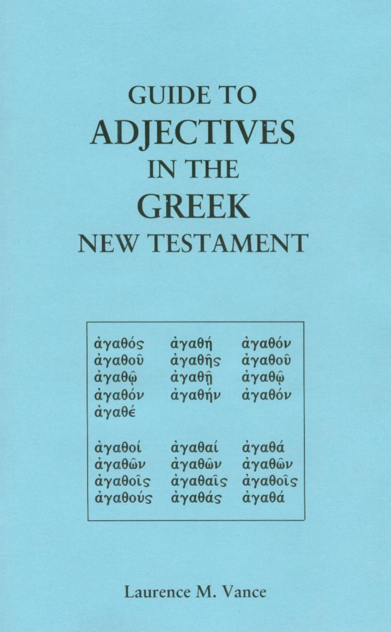 Guide to Adjectives in the Greek New Testament, 32 pages, booklet, $5.95