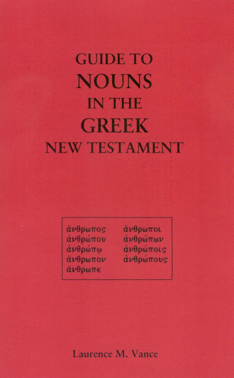 Guide to Nouns in the Greek New Testament, 30 pages, booklet, $5.95